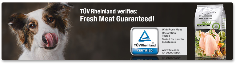PLATINUM dog food is the world's first brand to be certified by TÜV Rheinland for the use of fresh meat.